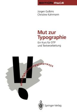 Mut Zur Typographie: Ein Kurs Fa1/4r Dtp Und Textverarbeitung