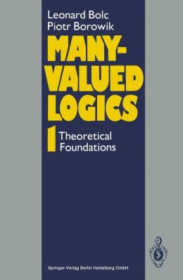 Many-Valued Logics: Volume 1: Theoretical Foundations
