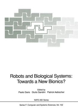 Robots and Biological Systems: Towards a New Bionics?: Proceedings of the NATO Advanced Workshop on Robots and Biological Systems, held at II Ciocco, Toscana, Italy, June 26-30, 1989