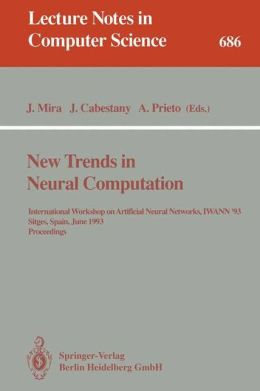 New Trends in Neural Computation: International Workshop on Artificial Neural Networks, IWANN'93, Sitges, Spain, June 9-11, 1993. Proceedings