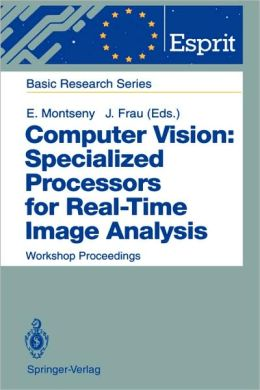 Computer Vision: Specialized Processors for Real-Time Image Analysis: Workshop Proceedings Barcelona, Spain, September 1991