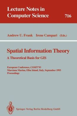 Spatial Information Theory: A Theoretical Basis for GIS. European Conference, COSIT'93, Marciana Marina, Elba Island, Italy, September 19-22, 1993. Proceedings