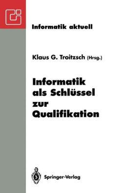 Informatik als Schlüssel zur Qualifikation: GI-Fachtagung ''Informatik und Schule 1993'' Koblenz, 11.-13. Oktober 1993
