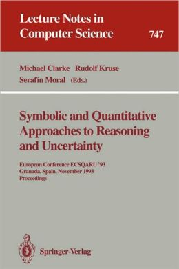Symbolic and Quantitative Approaches to Reasoning and Uncertainty: European Conference ECSQARU '93, Granada, Spain, November 8-10, 1993. Proceedings