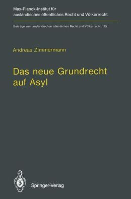 Das Neue Grundrecht Auf Asyl: Verfassungs- Und Valkerrechtliche Grenzen Und Voraussetzungen