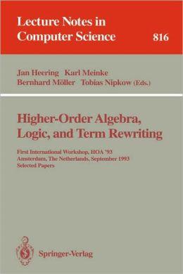 Higher-Order Algebra, Logic, and Term Rewriting: First International Workshop, HOA '93, Amsterdam, The Netherlands, September 23 - 24, 1993. Selected Papers