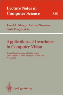 Applications of Invariance in Computer Vision: Second Joint European - US Workshop, Ponta Delgada, Azores, Portugal, October 9 - 14, 1993. Proceedings