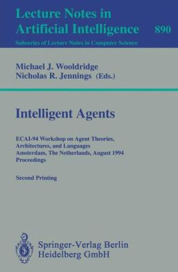 Intelligent Agents: ECAI-94 Workshop on Agent Theories, Architectures, and Languages, Amsterdam, The Netherlands, August 8 - 9, 1994. Proceedings