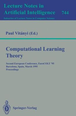 Computational Learning Theory: Second European Conference, EuroCOLT '95, Barcelona, Spain, March 13 - 15, 1995. Proceedings
