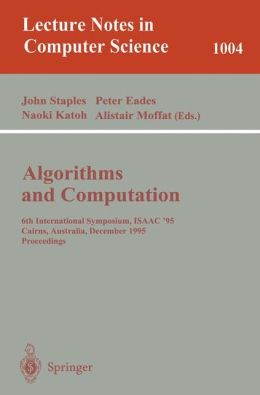 Algorithms and Computations: 6th International Symposium, ISAAC '95 Cairns, Australia, December 4 - 6, 1995. Proceedings Proceedings.