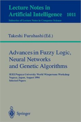 Advances in Fuzzy Logic, Neural Networks and Genetic Algorithms: IEEE/Nagoya-University World Wisepersons Workshop, Nagoya, Japan, August 9 - 10, 1994. Selected Papers