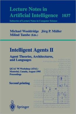 Intelligent Agents II - Agent Theories, Architectures, and Languages: IJCAI'95-ATAL Workshop, Montreal, Canada, August 19-20, 1995 Proceedings