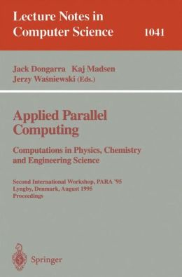Applied Parallel Computing. Computations in Physics, Chemistry and Engineering Science: Second International Workshop, PARA '95, Lyngby, Denmark, August 21-24, 1995. Proceedings