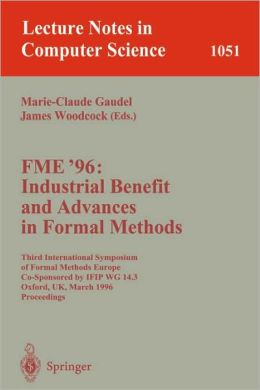 FME '96: Industrial Benefit and Advances in Formal Methods: Third International Symposium of Formal Methods Europe Co-Sponsored by IFIP WG 14.3, Oxford, UK, March 18 - 22, 1996. Proceedings.