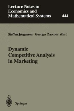 Dynamic Competitive Analysis in Marketing: Proceedings of the International Workshop on Dynamic Competitive Analysis in Marketing, Montréal, Canada, September 1-2, 1995