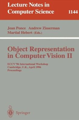 Object Representation in Computer Vision II: ECCV '96 International Workshop, Cambridge, UK, April 13 - 14, 1996. Proceedings