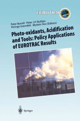 Photo-oxidants, Acidification and Tools: Policy Applications of EUROTRAC Results: The Report of the EUROTRAC Application Project