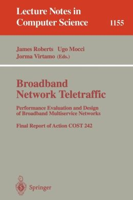 Broadband Network Traffic: Performance Evaluation and Design of Broadband Multiservice Networks, Final Report of Action COST 242
