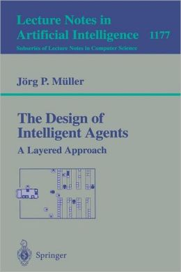 The Design of Intelligent Agents: A Layered Approach
