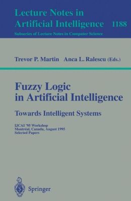 Fuzzy Logic in Artificial Intelligence: IJCAI '95 Workshop, Montreal, Canada, August 19-21, 1995, Selected Papers