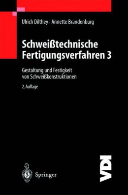 Schweisstechnische Fertigungsverfahren: Gestaltung und Festigkeit von Schweisskonstruktionen