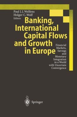 Banking, International Capital Flows and Growth in Europe: Financial Markets, Savings and Monetary Integration in a World with Uncertain Convergence