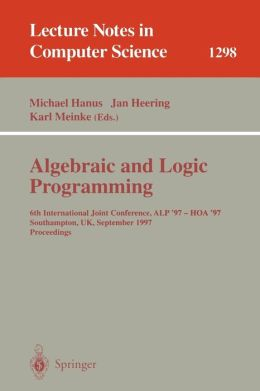 Algebraic and Logic Programming: 6th International Joint Conference, ALP '97 - HOA '97, Southhampton, UK, September 3-5, 1997. Proceedings