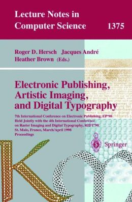 Electronic Publishing, Artistic Imaging, and Digital Typography: 7th International Conference on Electronic Publishing, EP'98 Held Jointly with the 4th International Conference on Raster Imaging and Digital Typography, RIDT '98, St. Malo France, March 30