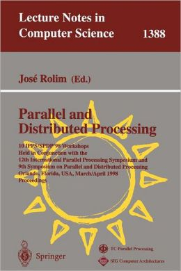Parallel and Distributed Processing: 10th International Ipps/Spdp '98 Workshops, Held in Conjunction with the 12th International Parallel Processing ... Jose Rolim