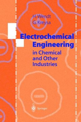 Electrochemical Engineering: Science and Technology in Chemical and Other Industries