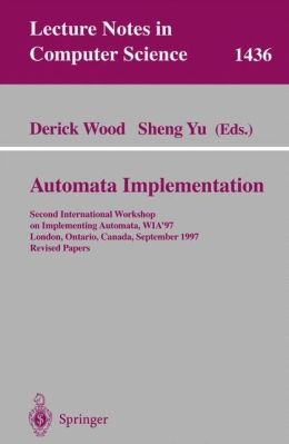 Automata Implementation: Second International Workshop on Implementing Automata, WIA'97, London, Ontario, Canada, September 18-20, 1997, Revised Papers