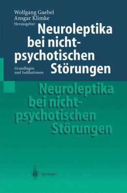 Neuroleptika bei nichtpsychotischen Störungen: Grundlagen und Indikationen
