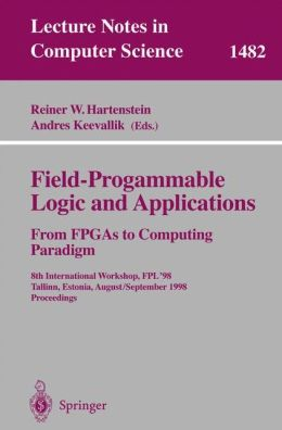 Field-Programmable Logic and Applications. From FPGAs to Computing Paradigm: 8th International Workshop, FPL'98 Tallinn, Estonia, August 31 - September 3, 1998 Proceedings