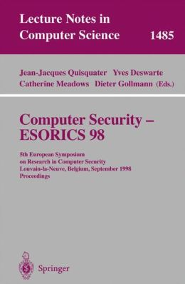 Computer Security - ESORICS 98: 5th European Symposium on Research in Computer Security, Louvain-la-Neuve, Belgium, September 16-18, 1998, Proceedings