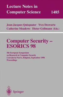 Computer Security - ESORICS 98: 5th European Symposium on Research in Computer Security, Louvain-la-Neuve, Belgium, September 16-18, 1998, Proceedings