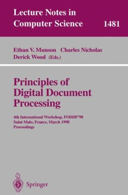 Principles of Digital Document Processing: 4th International Workshop, PODDP'98 Saint Malo, France, March 29-30, 1998 Proceedings