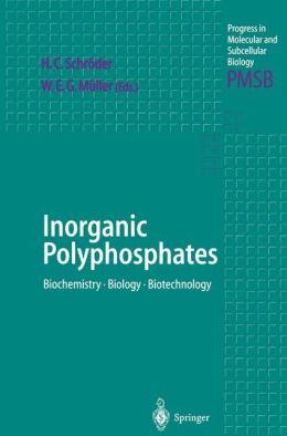 Inorganic Polyphosphates: Biochemistry, Biology, Biotechnology