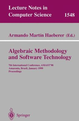 Algebraic Methodology and Software Technology: 7th International Conference, AMAST'98, Amazonia, Brazil, January 4-8, 1999, Proceedings