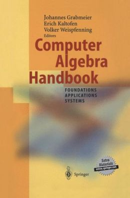 Computer Algebra Handbook: Foundations * Applications * Systems