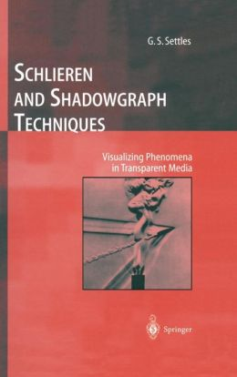 Schlieren and Shadowgraph Techniques: Visualizing Phenomena in Transparent Media