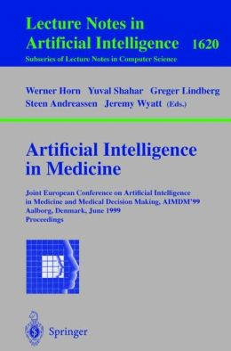 Artificial Intelligence in Medicine: Joint European Conference on Artificial Intelligence in Medicine and Medical Decision Making, AIMDM'99, Aalborg, Denmark, June 20-24, 1999, Proceedings