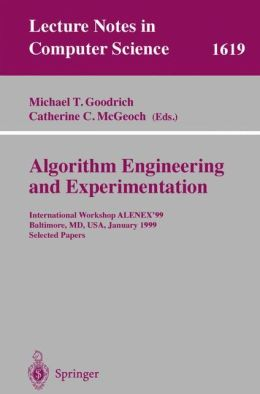 Algorithm Engineering and Experimentation: International Workshop ALENEX'99 Baltimore, MD, USA, January 15-16, 1999, Selected Papers