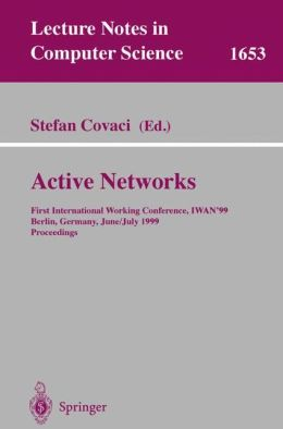 Active Networks: First International Working Conference, IWAN'99, Berlin, Germany, June 30 - July 2, 1999, Proceedings