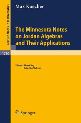 The Minnesota Notes on Jordan Algebras and Their Applications