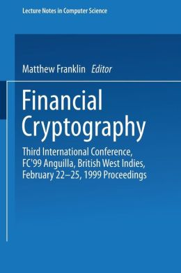 Financial Cryptography: Third International Conference, FC'99 Anguilla, British West Indies, February 22-25, 1999 Proceedings