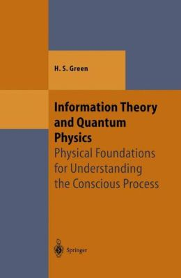 Information Theory and Quantum Physics: Physical Foundations for Understanding the Conscious Process