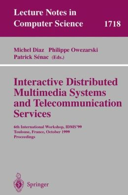 Interactive Distributed Multimedia Systems and Telecommunication Services: 6th International Workshop, IDMS'99, Toulouse, France, October 12-15, 1999, Proceedings