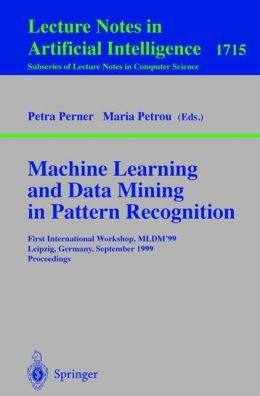 Machine Learning and Data Mining in Pattern Recognition: First International Workshop, MLDM'99, Leipzig, Germany, September 16-18, 1999, Proceedings