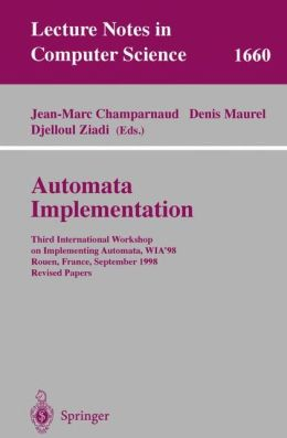 Automata Implementation: Third International Workshop on Implementing Automata, WIA'98, Rouen, France, September 17-19, 1998, Revised Papers