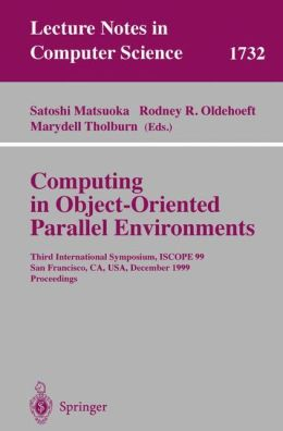 Computing in Object-Oriented Parallel Environments: Third International Symposium, ISCOPE 99, San Francisco, CA, USA, December 8-10, 1999 Proceedings